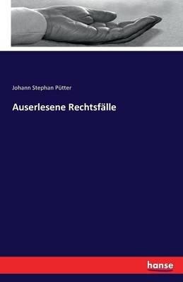 Auserlesene Rechtsfalle (German, Paperback): Johann Stephan Putter