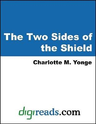 The Two Sides of the Shield (Electronic book text): Charlotte Mary Yonge