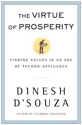 The Virtue of Prosperity - Finding Values in an Age of Technoaffluence (Electronic book text): Dinesh D'Souza