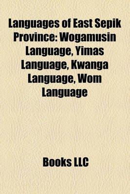 Languages of East Sepik Province - Wogamusin Language, Yimas Language, Kwanga Language, Wom Language (Paperback): Books Llc