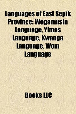 Languages of East Sepik Province - Wogamusin Language, Yimas Language, Kwanga Language, Wom Language (Paperback): Books Llc