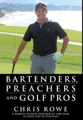 Bartenders, Preachers and Golf Pros (Hardcover): Chris Rowe