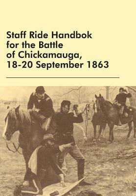 Staff Ride Handbok for the Battle of Chickamauga, 18-20 September 1863 (Paperback): William Robertson, Edward Shanahan, U.S....