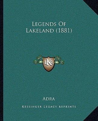 Legends of Lakeland (1881) (Paperback): A. Dr a.