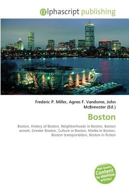 Boston (Paperback): Frederic P. Miller, Vandome Agnes F., McBrewster John