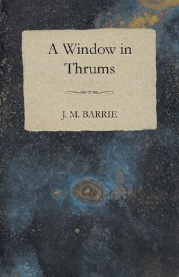 Window in Thrums (Paperback): J.M. Barrie
