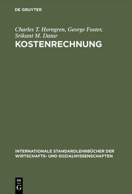 Kostenrechnung - Entscheidungsorientierte Perspektive (German, Electronic book text, 9th 9. Aufl. Reprint 2015 ed.): Charles T....