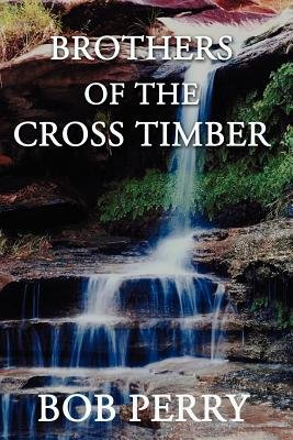 Brothers of the Cross Timber (Electronic book text): Bob Perry