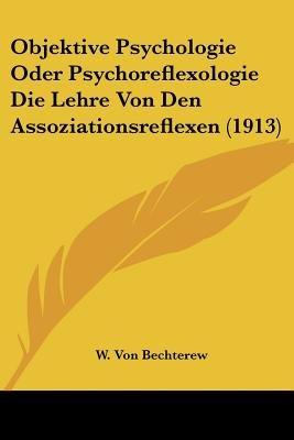 Objektive Psychologie Oder Psychoreflexologie Die Lehre Von Den Assoziationsreflexen (1913) (English, German, Paperback): W....