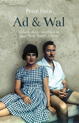 Ad & Wal - Values, Duty, Sacrifice in Apartheid South Africa (Electronic book text): Peter Hain