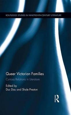 Queer Victorian Families - Curious Relations in Literature (Electronic book text): Duc Dau, Shale Preston