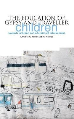 The Education of Gypsy and Traveller Children - Towards Inclusion and Educational Achievement (Electronic book text): Christine...
