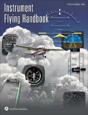 Instrument Flying Handbook - FAA-H-8083-15A (Paperback, 2007): Federal Aviation Administration (FAA)