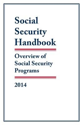 Social Security Handbook, 2014 - Overview of Social Security Programs (Paperback): Social Security Administration
