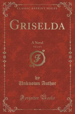 Griselda, Vol. 2 of 3 - A Novel (Classic Reprint) (Paperback): unknownauthor