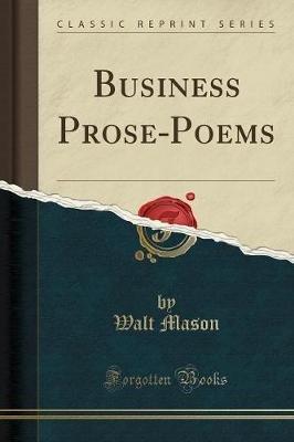 Business Prose-Poems (Classic Reprint) (Paperback): Walt Mason