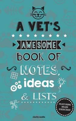 A Vet's Awesome Book of Notes, Lists & Ideas - Featuring Brain Exercises! (Paperback): Clarity Media