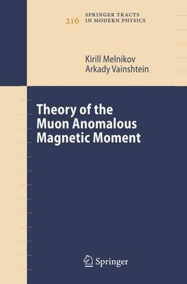 Theory of the Muon Anomalous Magnetic Moment (Hardcover, 2006 ed.): Kirill Melnikov, Arkady Vainshtein