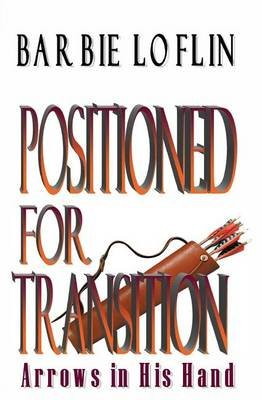 Positioned for Transition - Arrows in His Hand (Paperback): Barbie D. Loflin
