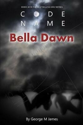 Code Name Bella Dawn (Paperback): George M James