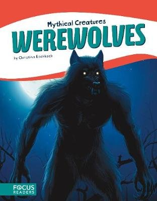 Mythical Creatures: Werewolves (Hardcover): Christina Eschbach