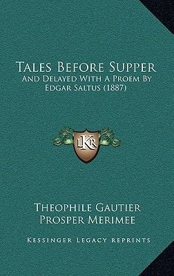 Tales Before Supper - And Delayed with a Proem by Edgar Saltus (1887) (Hardcover): Theophile Gautier, Prosper Merimee