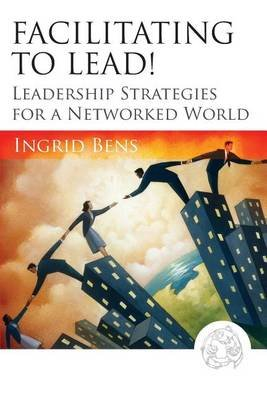 Facilitating to Lead! (Electronic book text): Ingrid Bens