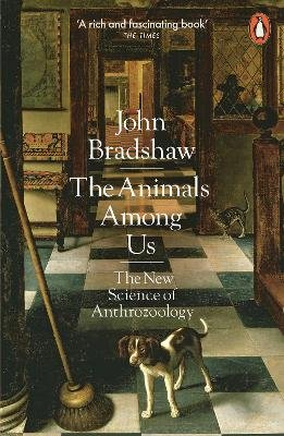 The Animals Among Us - The New Science of Anthrozoology (Paperback): John Bradshaw