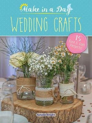 Make in a Day: Wedding Crafts (Paperback): Natalie Wright