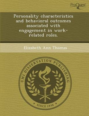 Personality Characteristics and Behavioral Outcomes Associated with Engagement in Work-Related Roles (Paperback): Elizabeth Ann...