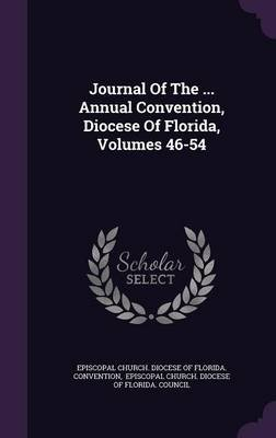 Journal of the ... Annual Convention, Diocese of Florida, Volumes 46-54 (Hardcover): Episcopal Church Diocese of Florida Co