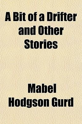 A Bit of a Drifter and Other Stories (Paperback): Mabel Hodgson Gurd