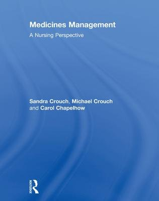 Medicines Management - A Nursing Perspective (Electronic book text): Sandra Crouch, Michael Crouch, Carol Chapelhow