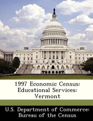 1997 Economic Census - Educational Services: Vermont (Paperback):