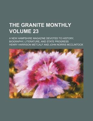 The Granite Monthly Volume 23; A New Hampshire Magazine Devoted to History, Biography, Literature, and State Progress...