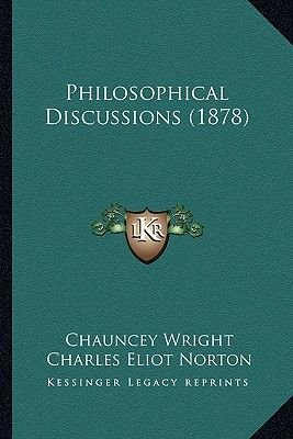Philosophical Discussions (1878) (Paperback): Chauncey Wright, Charles Eliot Norton