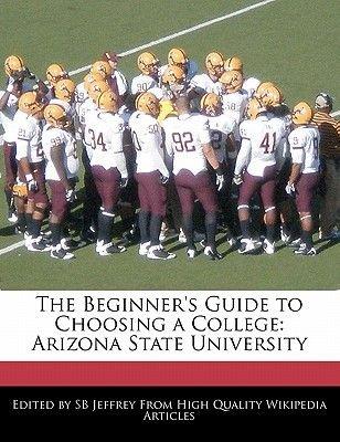 The Beginner's Guide to Choosing a College - Arizona State University (Paperback): Sb Jeffrey