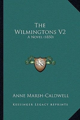The Wilmingtons V2 - A Novel (1850) (Paperback): Anne Marsh Caldwell