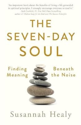 The Seven-Day Soul - Finding Meaning Beneath the Noise (Paperback): Susannah Healy