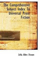 The Comprehensive Subject Index to Universal Prose Fiction (Paperback): Zella Allen Dixson