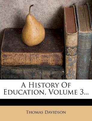 A History of Education, Volume 3... (Paperback): Thomas Davidson
