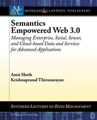 Semantics Empowered Web 3.0 - Managing Enterprise, Social, Sensor, and Cloud-based Data and Services for Advanced Applications...