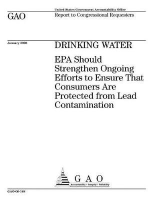 Gao-06-148 Drinking Water - EPA Should Strengthen Ongoing Efforts to Ensure That Consumers Are Protected from Lead...
