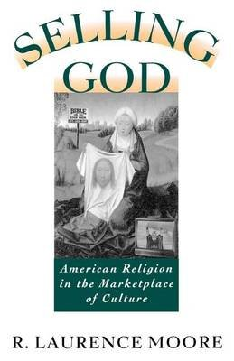 Selling God: American Religion in the Marketplace of Culture (Electronic book text): R. Laurence Moore