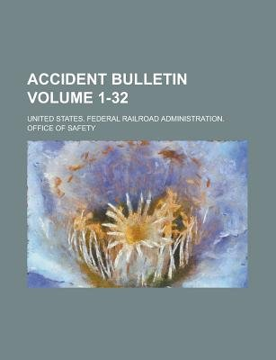 Accident Bulletin Volume 1-32 (Paperback): United States Federal Safety