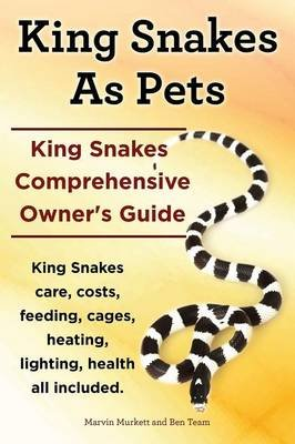 King Snakes as Pets. King Snakes Comprehensive Owner's Guide. Kingsnakes Care, Costs, Feeding, Cages, Heating, Lighting,...