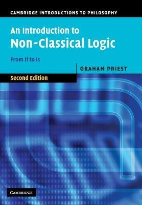 Cambridge Introductions to Philosophy - An Introduction to Non-Classical Logic: From If to Is (Paperback, 2nd Revised edition):...