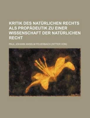 Kritik Des Naturlichen Rechts ALS Propadeutik Zu Einer Wissenschaft Der Naturlichen Recht (English, German, Paperback): Paul...
