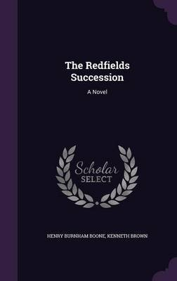 The Redfields Succession (Hardcover): Henry Burnham Boone, Kenneth Brown