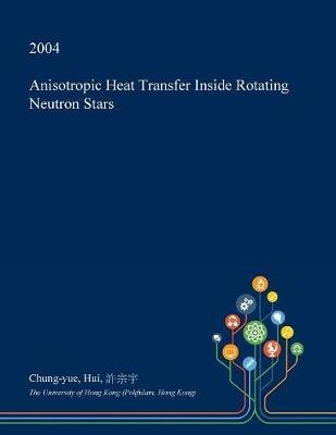Anisotropic Heat Transfer Inside Rotating Neutron Stars (Paperback): Chung-Yue Hui